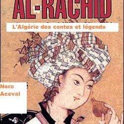 Haroun Rachid le Sultan /L'Algérie des contes et légendes Nora Aceval