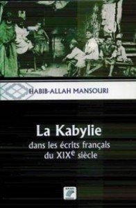 LA KABYLIE DANS LES ÉCRITS FRANÇAIS DU XIXE SIÈCLE DE HABIB-ALLAH MANSOURI  «Connaître pour réduire» dans 1.LECTURE Habib-Allah-Mansouri-196x300