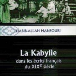 LA KABYLIE DANS LES ÉCRITS FRANÇAIS DU XIXE SIÈCLE DE HABIB-ALLAH MANSOURI  «Connaître pour réduire»
