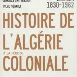Histoire de l'Algérie à la période coloniale : une fresque de 132 ans