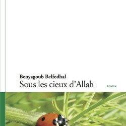 Sous les cieux d'Allah Benyagoub Belfedhal