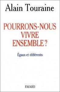 Pourrons-nous vivre ensemble ? Egaux et différents, Alain Touraine, 1997 dans Auteurs Français pourrons-nous-vivre-ensemble-egaux-et-differents-alain-touraine-1997-197x300